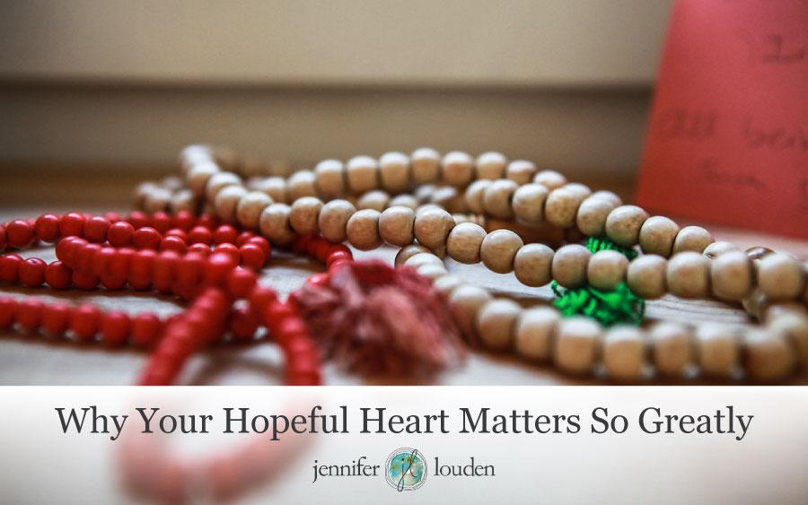 Why Your Hopeful Heart Matters So Greatly by Jen Louden