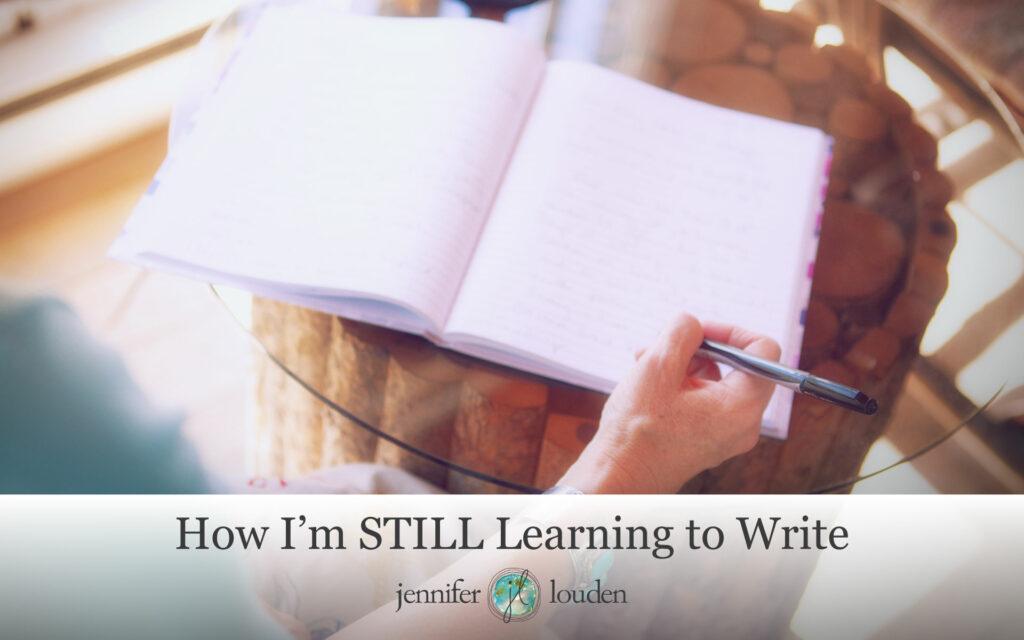 How I'm STILL Learning to Write by Jen Louden