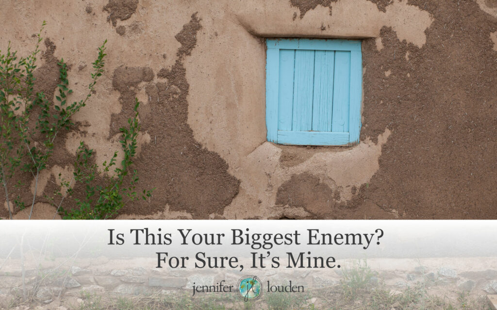 Is This Your Biggest Enemy? For Sure, It's Mine. by Jen Louden