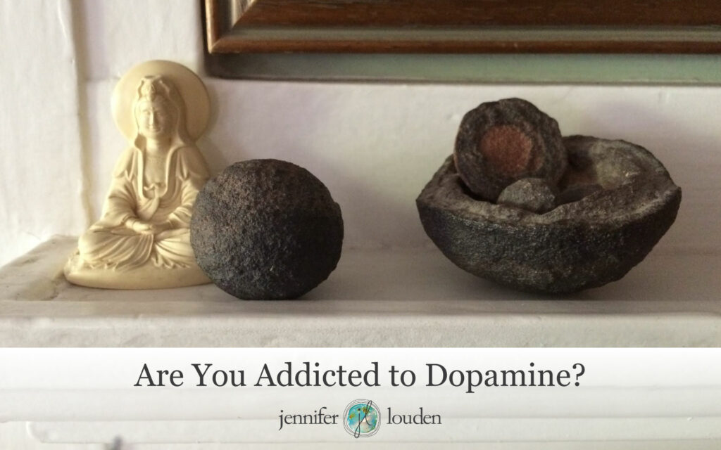 Are You Addicted to Dopamine? by Jen Louden