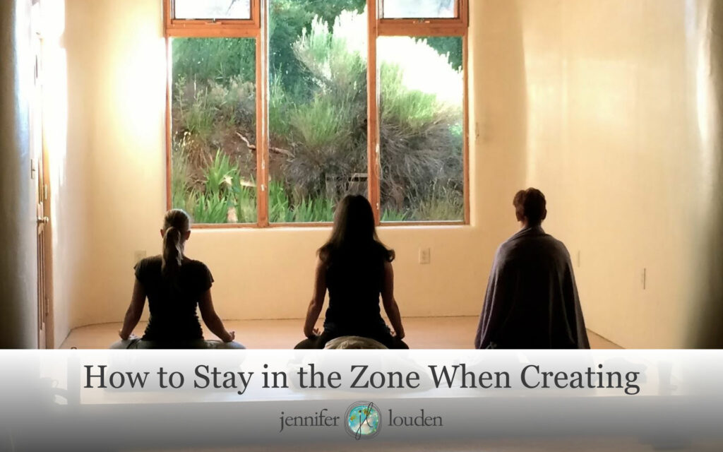 How to Stay in the Zone When Creating by Jen Louden