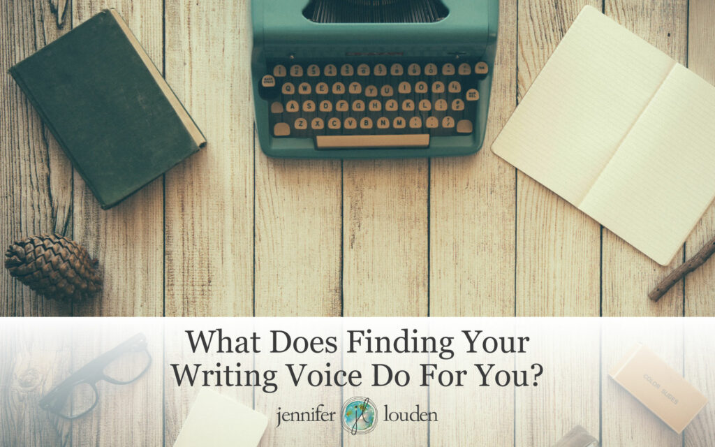 What Does Finding Your Writing Voice Do For You? by Jen Louden