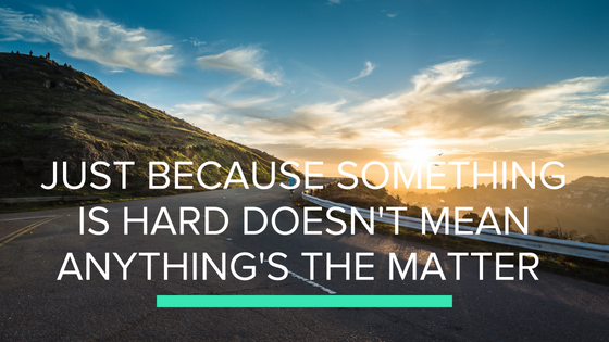 Just Because Something is Hard Doesn't Mean Anything's the Matter
