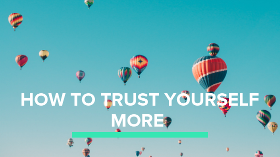How to trust yourself more