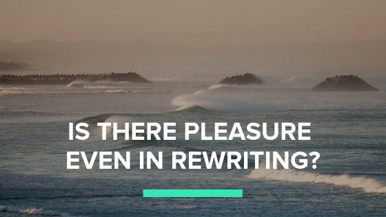 Is there pleasure even in rewriting