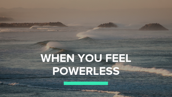 when you feel powerless