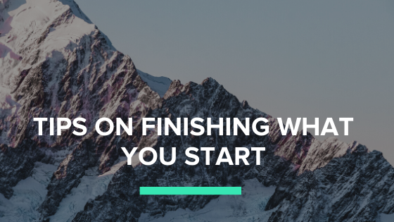 Tips on Finishing What You Start