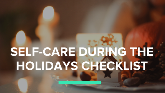 Self-care during the holidays; your enoughness checklist
