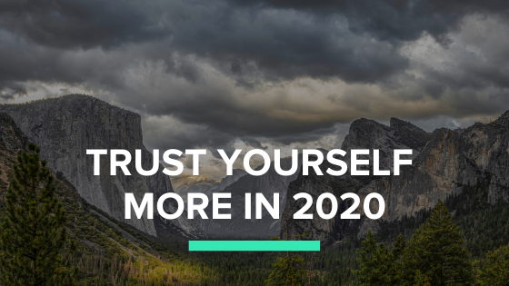I hope that you trust yourself more in 2020.