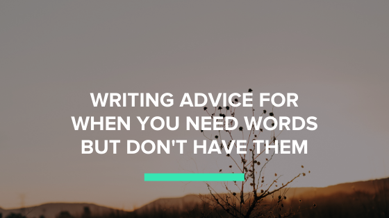 Writing Advice For When You Need Words But Don't Have Them