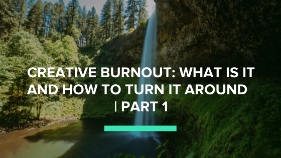 Creative Burnout - what is it and how to turn it around